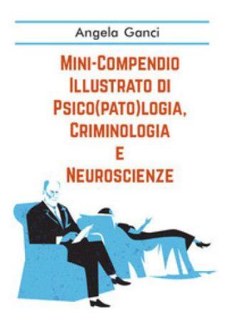 """Interessante """"Mini-compendio illustrato di psico(pato)logia, criminologia e neuroscienze"""" di Angela Ganci"""