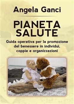 """""""Pianeta salute"""", guida operativa per la promozione del benessere in individui, coppie e organizzazioni"""