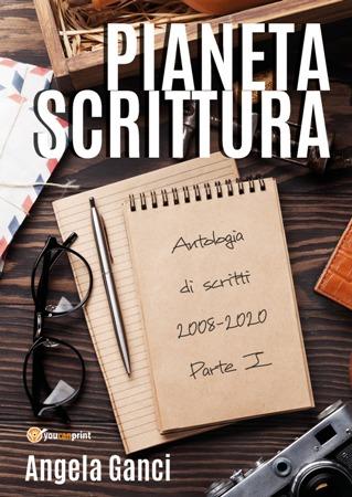 """""""Pianeta Scrittura. Antologia di scritti 2008-2020"""""""